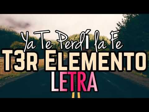Ya Te Perdí  La Fe - T3R Elemento