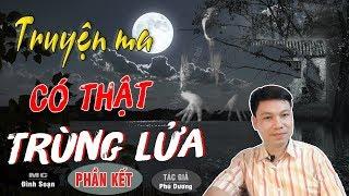 [Phần 6 Kết] SỢ Trùng Lửa - Truyện Ma Có Thật Mới Rợn Lắm TG Phú Dương
