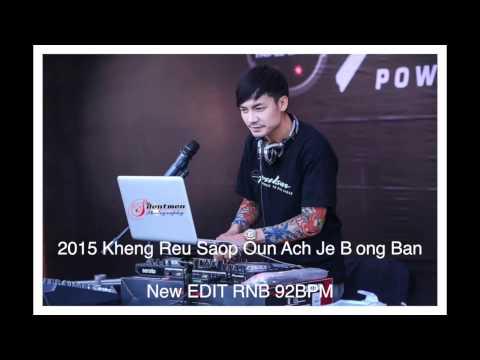 2015 Khmer Remix Kheng Reu Saob Oun Ach Je Bong Ban - Serey Mun By Rasy New Edit RNB 92BPM