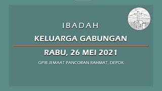 Mei 26, 2021 - IKG - Ibadah Keluarga Gabungan