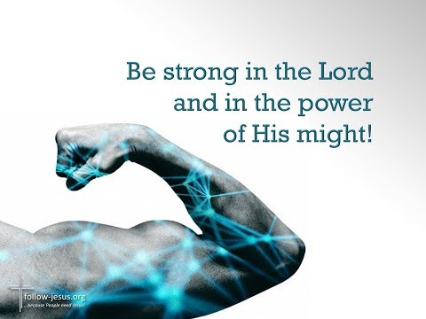 Be strong in the Lord  and in the power  of His might!