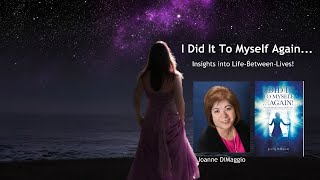 I Did It to Myself Again... Insights into Life-Between-Lives!