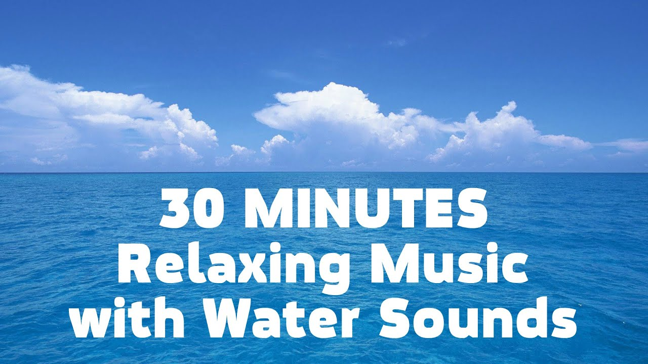 30 Minutes Relaxing Music With Water Sounds Meditation