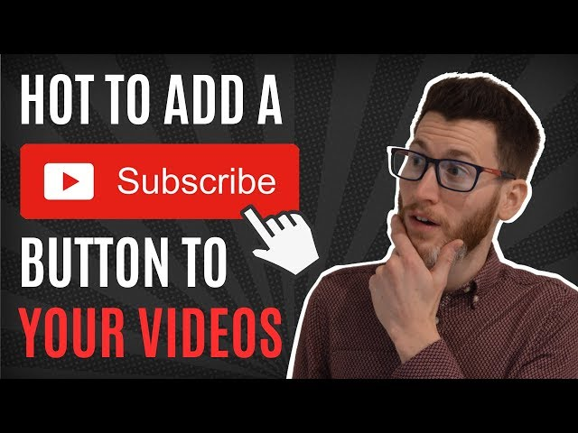 How To Add A Subscribe Button To Your Videos