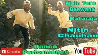 Mein Tera Deewana Tu meri Deewani (Maharaja) Dance Performance by Nitin Chauhan