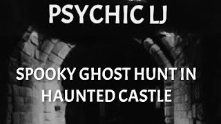 SPOOKY GHOST HUNT IN  HAUNTED CASTLE WITH PSYCHIC LJ + GHOST CAUGHT ON CAMERA !
