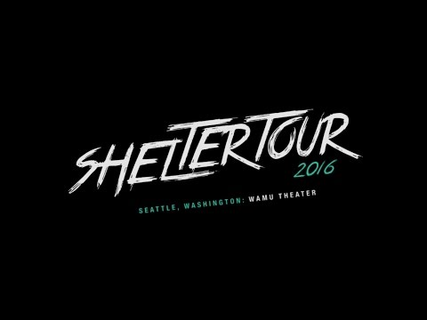 Shelter Live Tour 2016: WaMu Theater | Seattle, WA【=◈‿◈=】