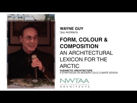 NWTAA SUBARCTIC ARCHITECTURE 02:  ARCHITECTURAL LEXICON FOR THE ARCTIC Wayne Guy