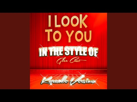 I Look To You (In The Style Of Glee Cast) (Karaoke Version)