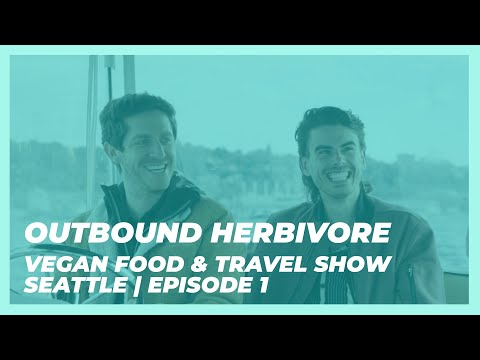 New Vegan Food & Travel Show!   Outbound Herbivore Seattle Ep. 1