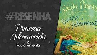 #RESENHA: Princesa Adormecida - Paula Pimenta