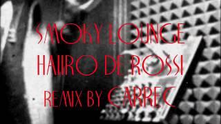 Smoky Lounge(CARREC REMIX) / HAIIRO DE ROSSI