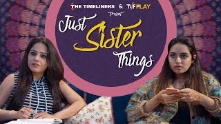 Just Sister Things ft. Sunakshi Grover | The Timeliners