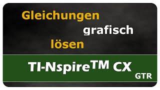 Let's Learn TI Nspire™ CX Gleichungen grafisch lösen