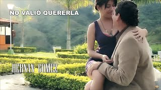No valió quererla - Hernán Gómez,música popular colombiana.