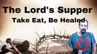 The Lord's Supper, Take Eat, Be Healed. If you have a need for healing, this is a must listen!