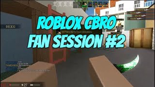 Roblox CBRO Fan Sessions#2! Playing With Fans! Roblox Counter Strike Lets Play