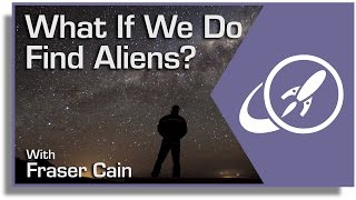What If We Do Find Aliens?