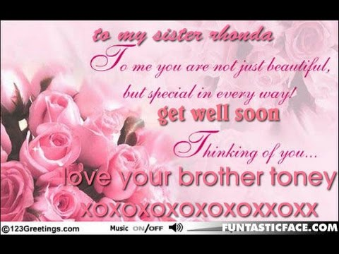 For My Wonderful Sister Rhonda Get Well Soon Love Hugs Toney Xoxoxo Cool Loving My Sister