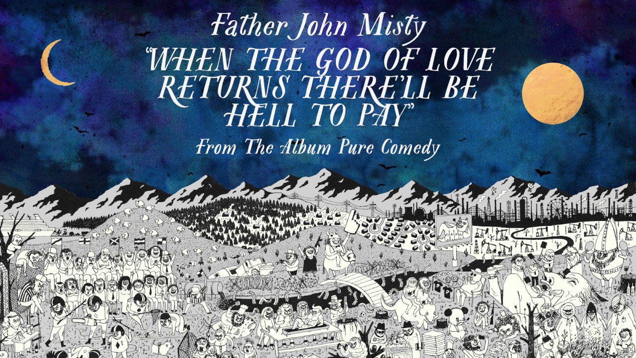 father-john-misty-when-the-god-of-love-returns-therell-be-hell-to-pay-sub-pop