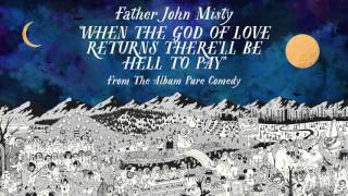 Father John Misty - When the God of Love Returns There'll Be Hell to Pay