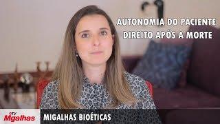 Migalhas Bioéticas - Autonomia do paciente - Direito após a morte