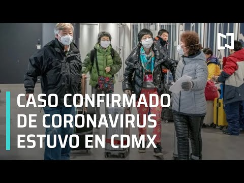 Coronavirus: Caso confirmado estuvo en CDMX - Las Noticias