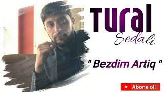 Tural Sedali - Bezdim Artiq 2020 ( Remix )