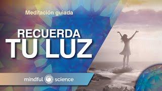 MEDITACIÓN GUIADA: ACTIVA VOLUNTARIAMENTE ESTADOS DE BIENESTAR/ RECUERDA TU LUZ/ MINDFUL SCIENCE