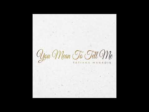You Mean To Tell Me | Tatiana Manaois [Official Audio]