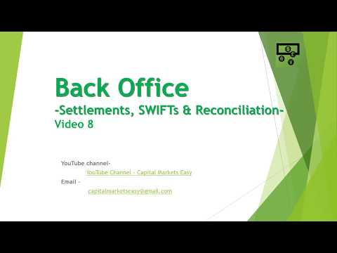 Back Office Settlement SWIFTS and Reconciliation Video 8