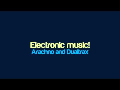 Arachno and Dualtrax - Electronic music!