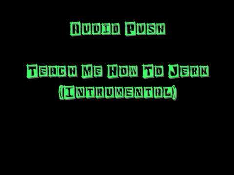 Audio Push  Teach Me How To Jerk Intrumental
