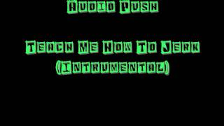 Audio Push - Teach Me How To Jerk (Intrumental)