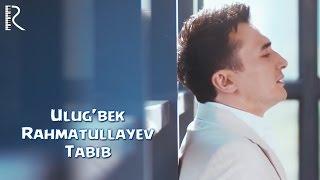 Ulug Bek Rahmatullayev Tabib Улугбек Рахматуллаев Табиб