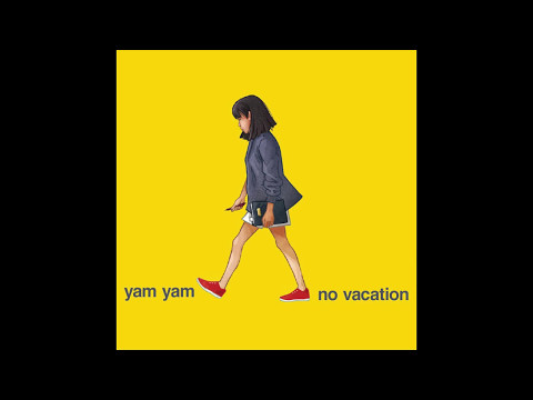 No Vacation - Yam Yam