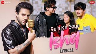Rula Ke Gaya Ishq - Lyrical | Bhavin, Sameeksha, Vishal | Stebin Ben | Zee Music Originals