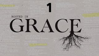 Rooted In Grace - Week 1