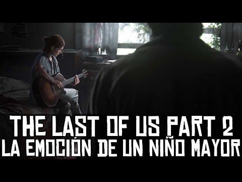 The Last of Us: Part II || La emoción de un niño mayor