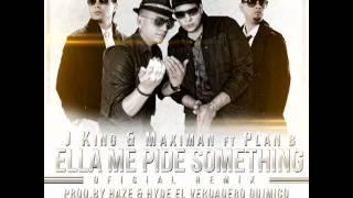 J King & Maximan Ft Plan B   Ella Me Pide Something Official Remix