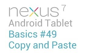 Google Nexus 7 Tips - Basics: #49 Copy and Paste Basics