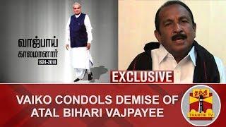 #Exclusive : Vaiko Condoles Demise of Atal Bihari Vajpayee