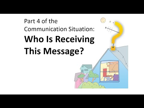 Part 4 Of The Communication Situation: Who Is Receiving This Message?