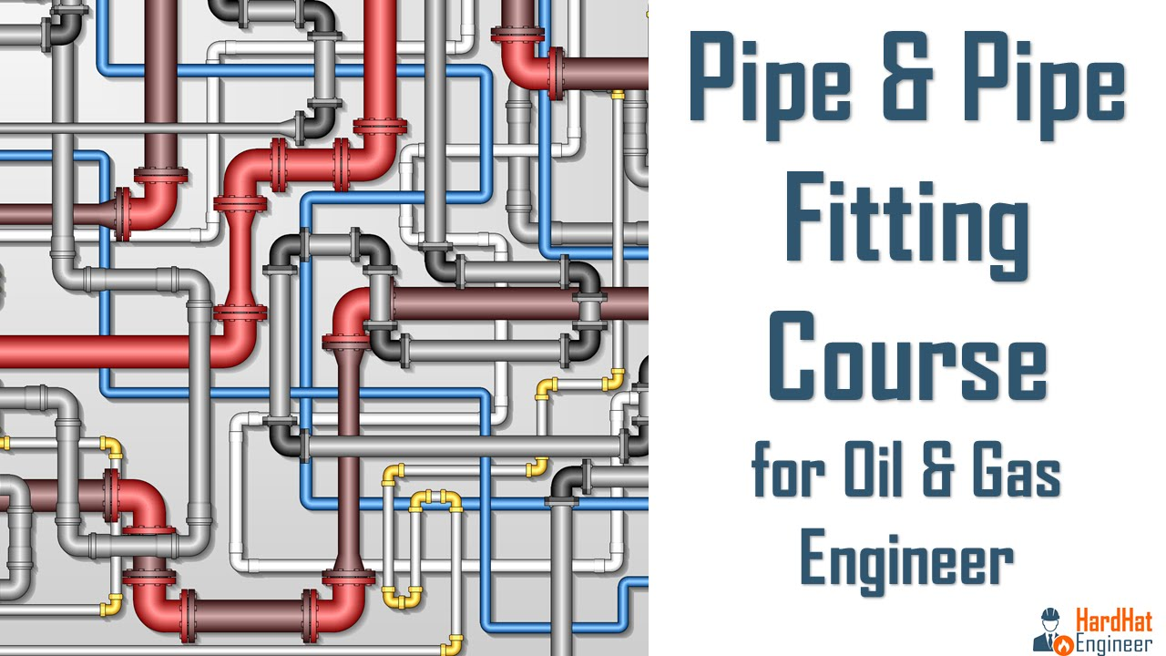 pipe  u0026 pipe fittings course for oil  u0026 gas career
