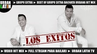 GRUPO EXTRA ► BEST OF ► LOS EXITOS BACHATA URBANA VIDEO HIT MIX 2014
