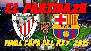 el partidazo   final copa del rey 2015 athletic club de bilbao vs fc barcelona