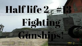 Half Life 2 - #13 - Fighting Gunships!