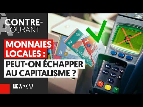 MONNAIES LOCALES : PEUT-ON ÉCHAPPER AU CAPITALISME ?