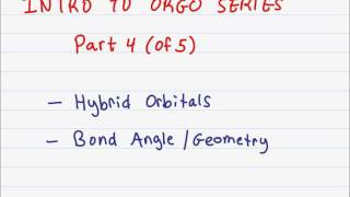 Intro to Orgo (4 of 5) Hybrid Orbitals, Bond Angles/Geometry, Molecular Orbitals