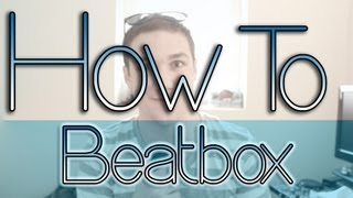 HOW TO BEATBOX #1 (The Basic Beats)